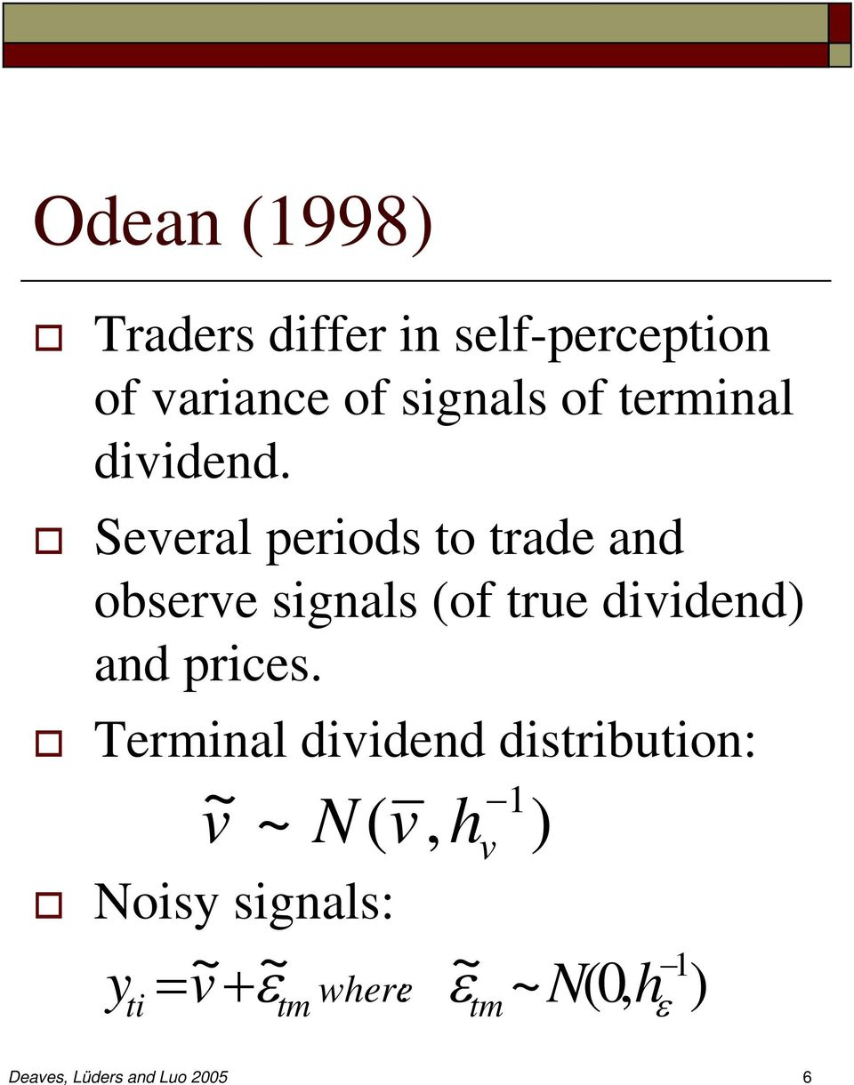 Several periods to trade and observe signals (of true dividend) and prices.