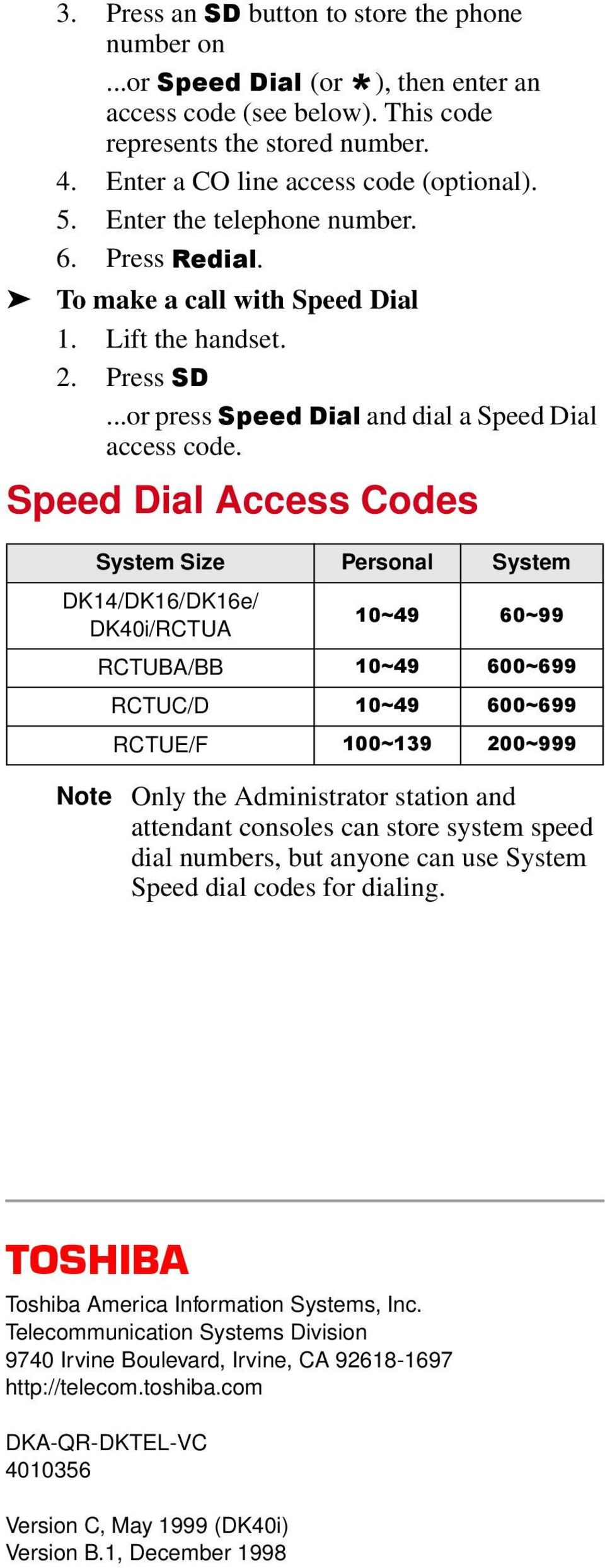 Speed Dial Access Codes System Size Personal System DK14/DK16/DK16e/ DK40i/RCTUA 43a7< 93a<< RCTUBA/BB 43a7< 933a9<< RCTUC/D 43a7< 933a9<< RCTUE/F 433a46< 533a<<< Note Only the Administrator station