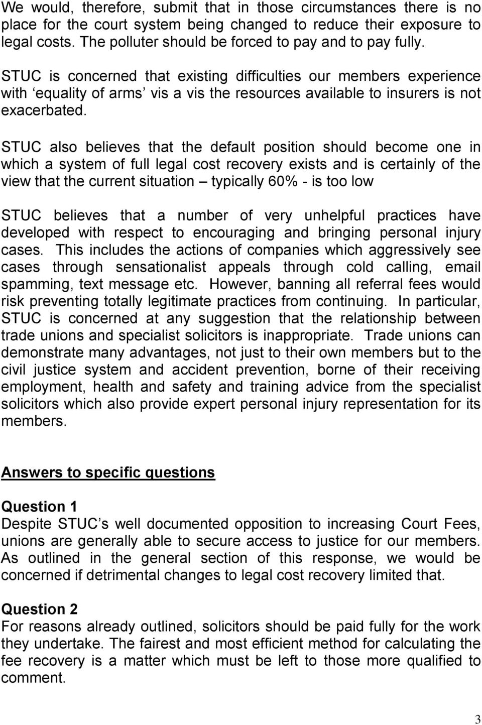 STUC is concerned that existing difficulties our members experience with equality of arms vis a vis the resources available to insurers is not exacerbated.