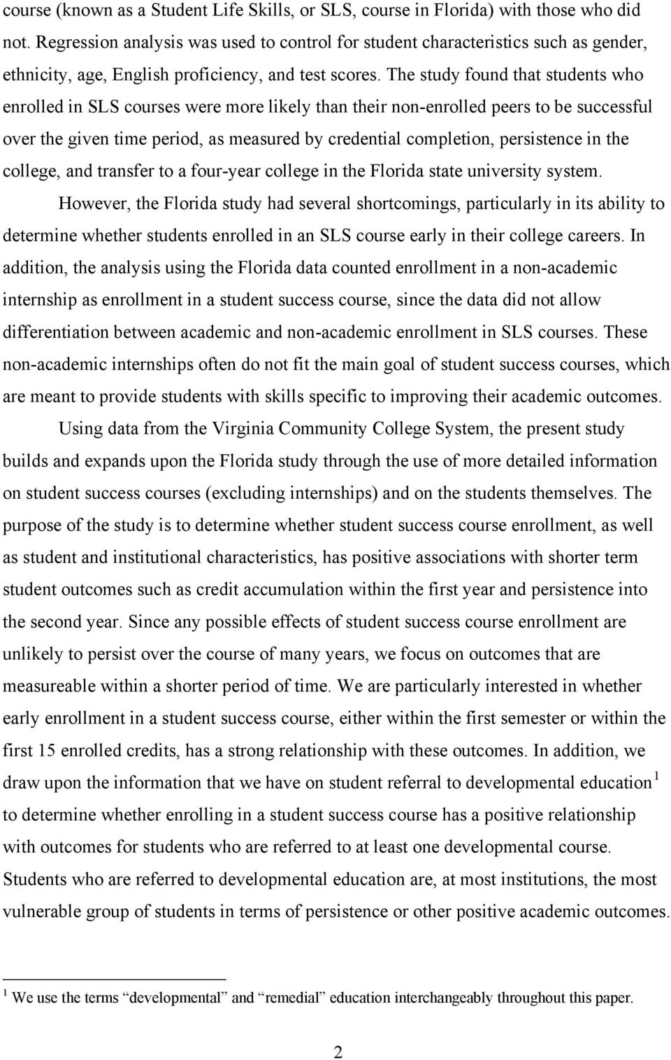 The study found that students who enrolled in SLS courses were more likely than their non-enrolled peers to be successful over the given time period, as measured by credential completion, persistence