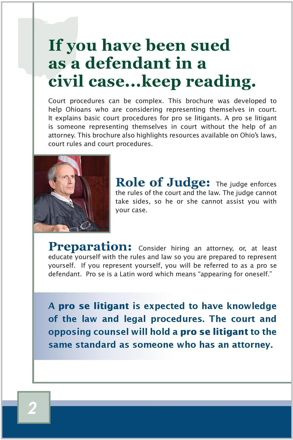 This brochure also highlights resources available on Ohio s laws, court rules and court procedures. Role of Judge: The judge enforces the rules of the court and the law.
