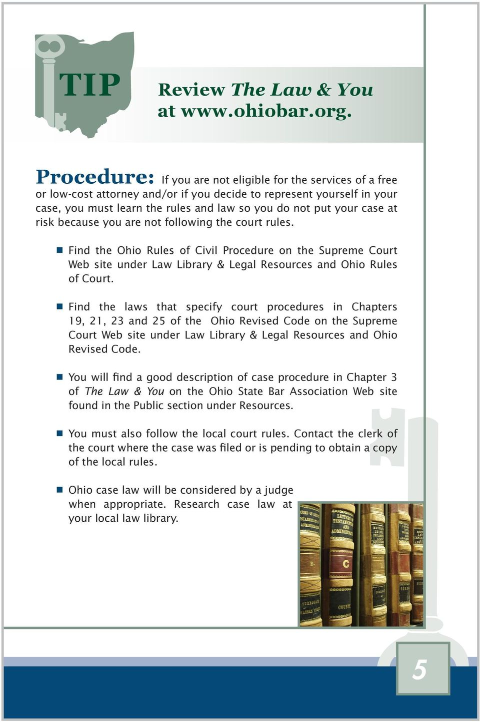 case at risk because you are not following the court rules. Find the Ohio Rules of Civil Procedure on the Supreme Court Web site under Law Library & Legal Resources and Ohio Rules of Court.