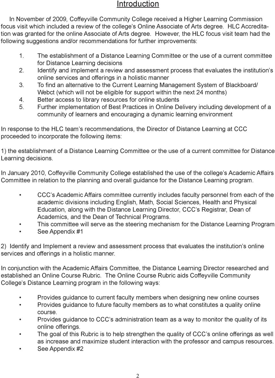 The establishment of a Distance Learning Committee or the use of a current committee for Distance Learning decisions 2.
