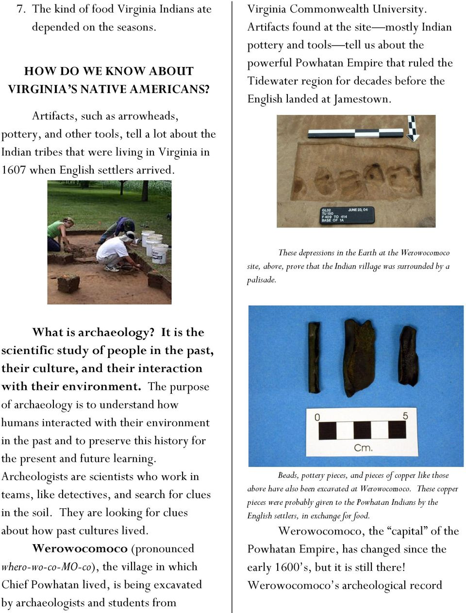 Artifacts found at the site mostly Indian pottery and tools tell us about the powerful Powhatan Empire that ruled the Tidewater region for decades before the English landed at Jamestown.