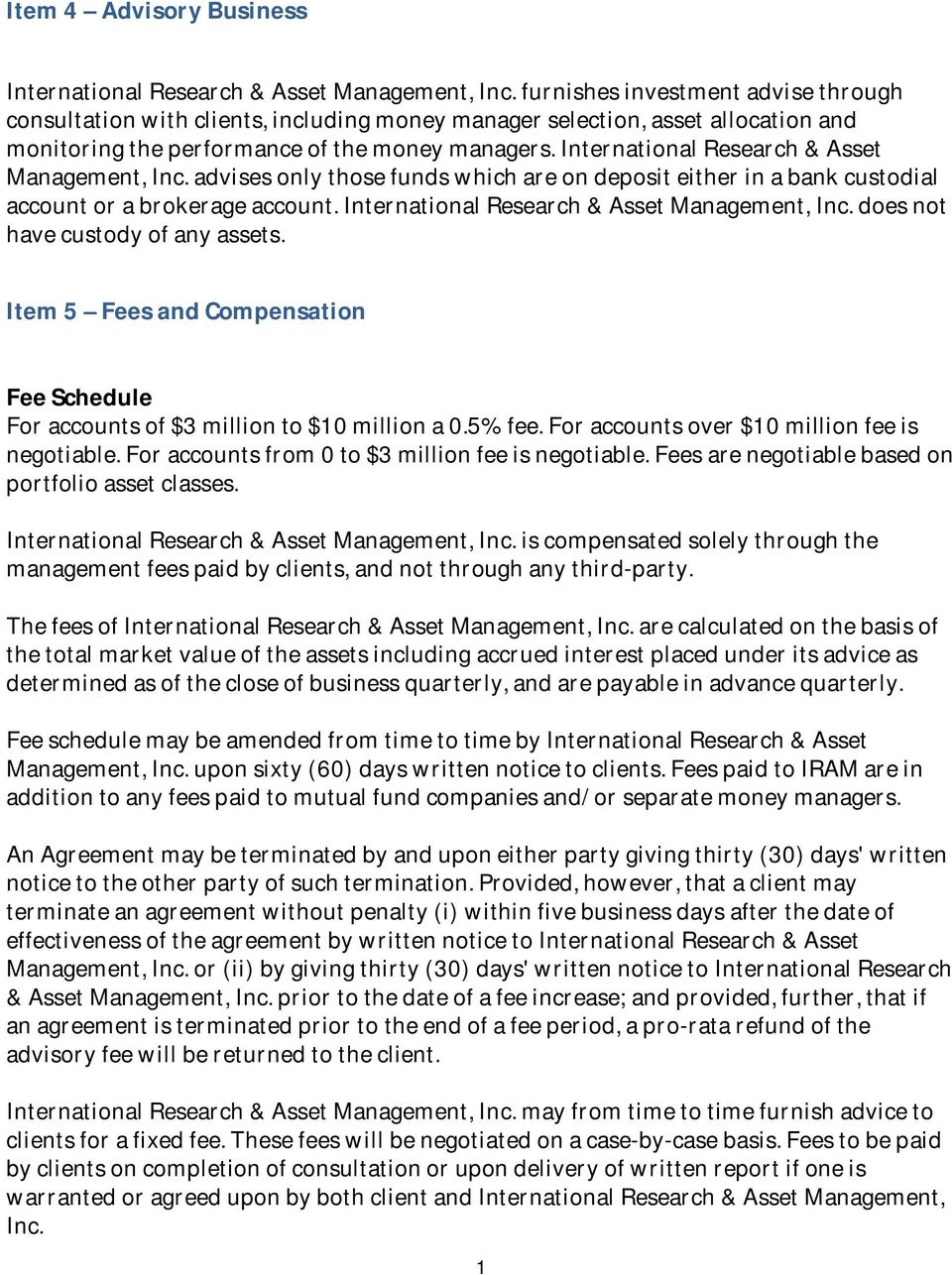 International Research & Asset Management, Inc. advises only those funds which are on deposit either in a bank custodial account or a brokerage account. International Research & Asset Management, Inc.