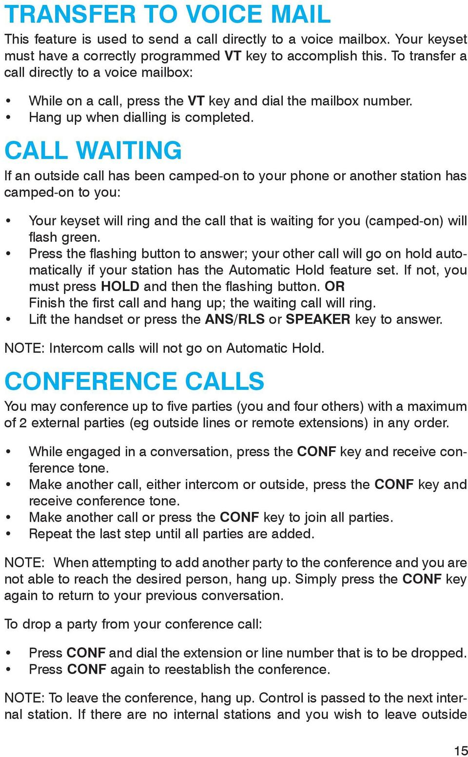 CALL WAITING If an outside call has been camped-on to your phone or another station has camped-on to you: Your keyset will ring and the call that is waiting for you (camped-on) will flash green.