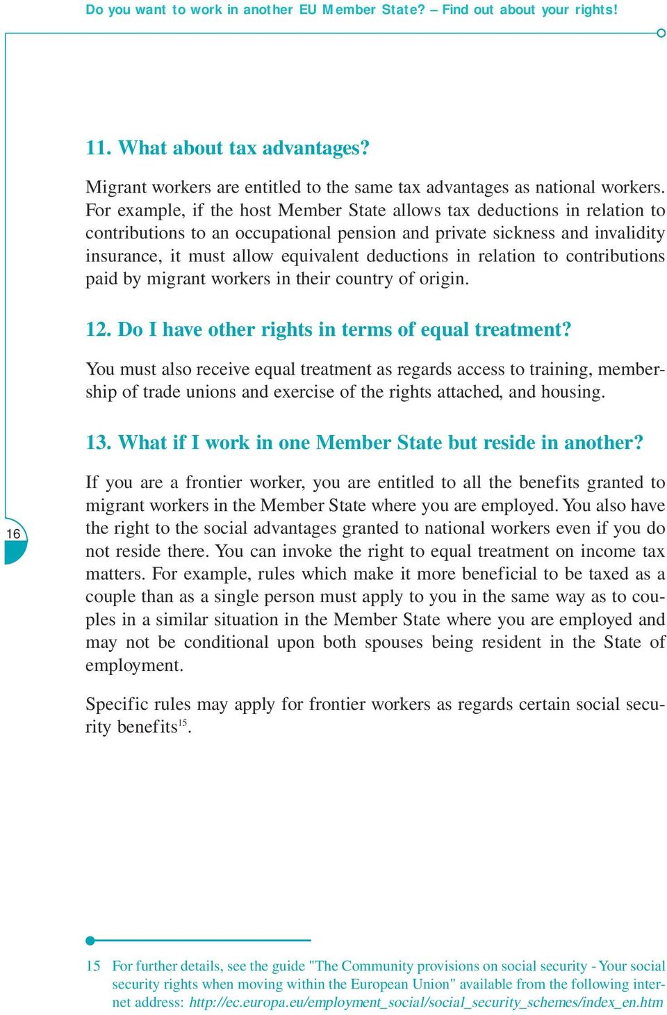 in relation to contributions paid by migrant workers in their country of origin. 12. Do I have other rights in terms of equal treatment?