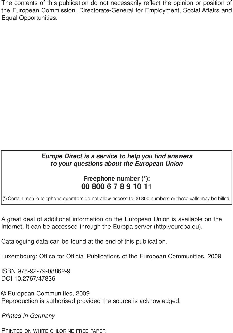00 800 numbers or these calls may be billed. A great deal of additional information on the European Union is available on the Internet. It can be accessed through the Europa server (http://europa.eu).