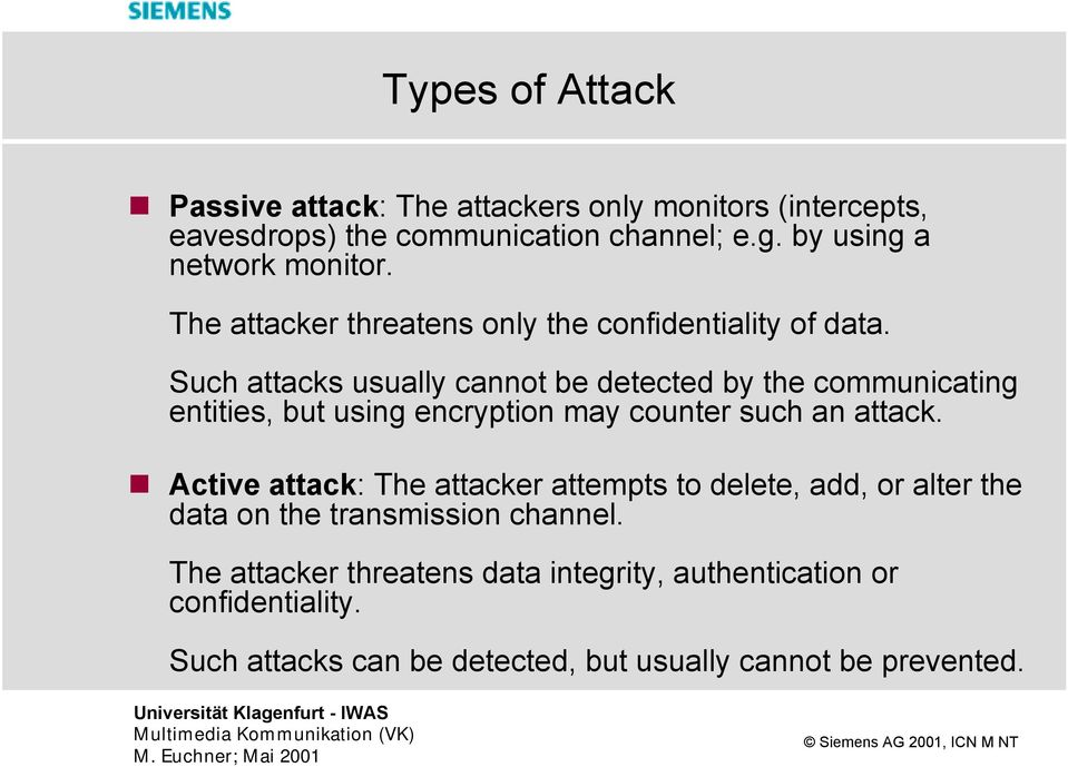 Such attacks usually cannot be detected by the communicating entities, but using encryption may counter such an attack.