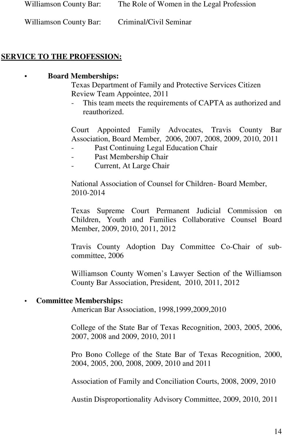 Court Appointed Family Advocates, Travis County Bar Association, Board Member, 2006, 2007, 2008, 2009, 2010, 2011 - Past Continuing Legal Education Chair - Past Membership Chair - Current, At Large