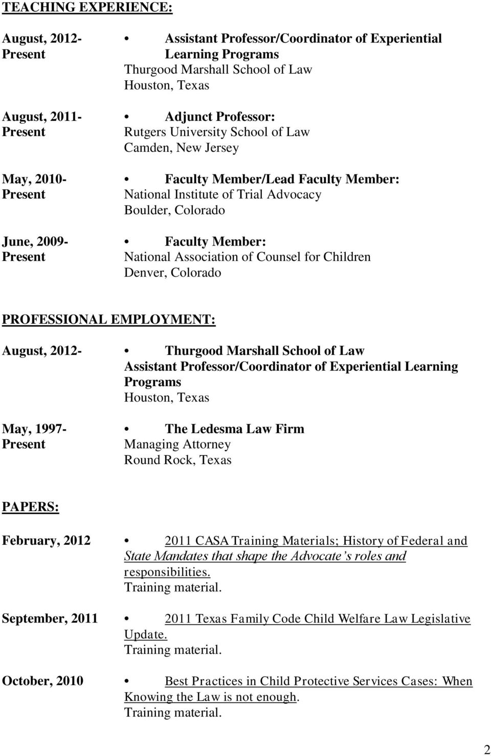 Denver, Colorado PROFESSIONAL EMPLOYMENT: August, 2012- Thurgood Marshall School of Law Assistant Professor/Coordinator of Experiential Learning Programs Houston, Texas May, 1997- The Ledesma Law