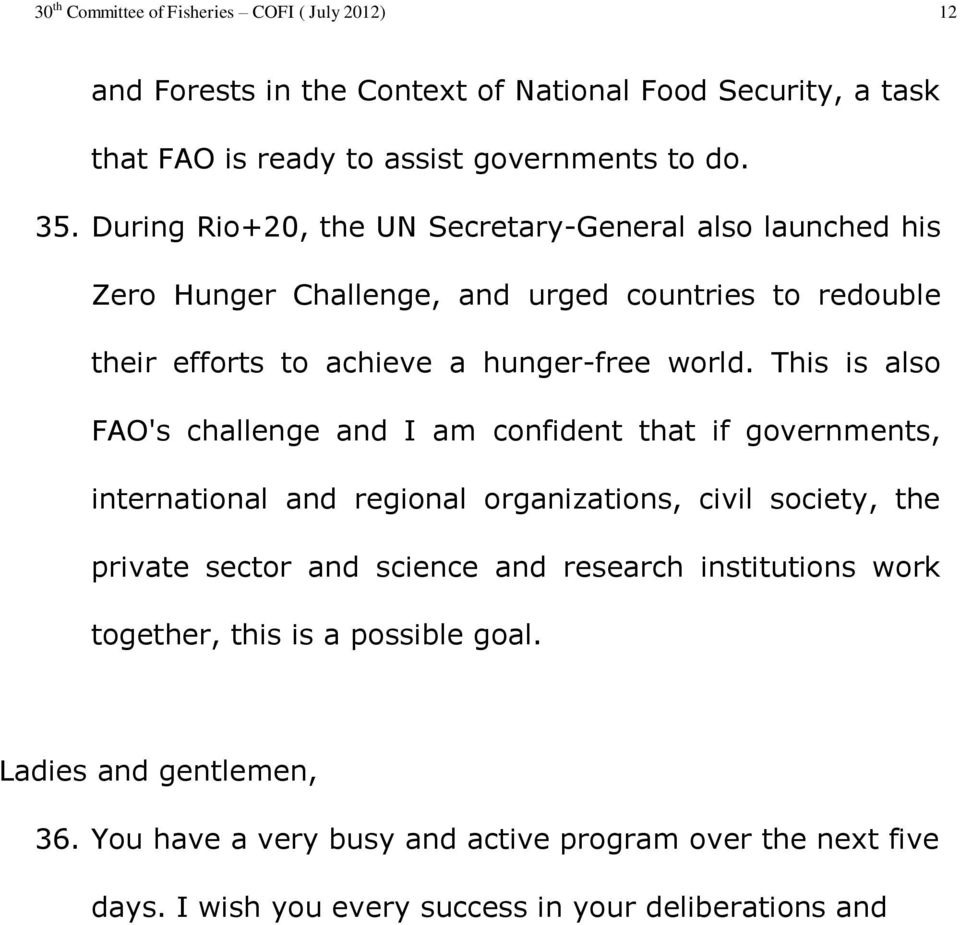 This is also FAO's challenge and I am confident that if governments, international and regional organizations, civil society, the private sector and science and research