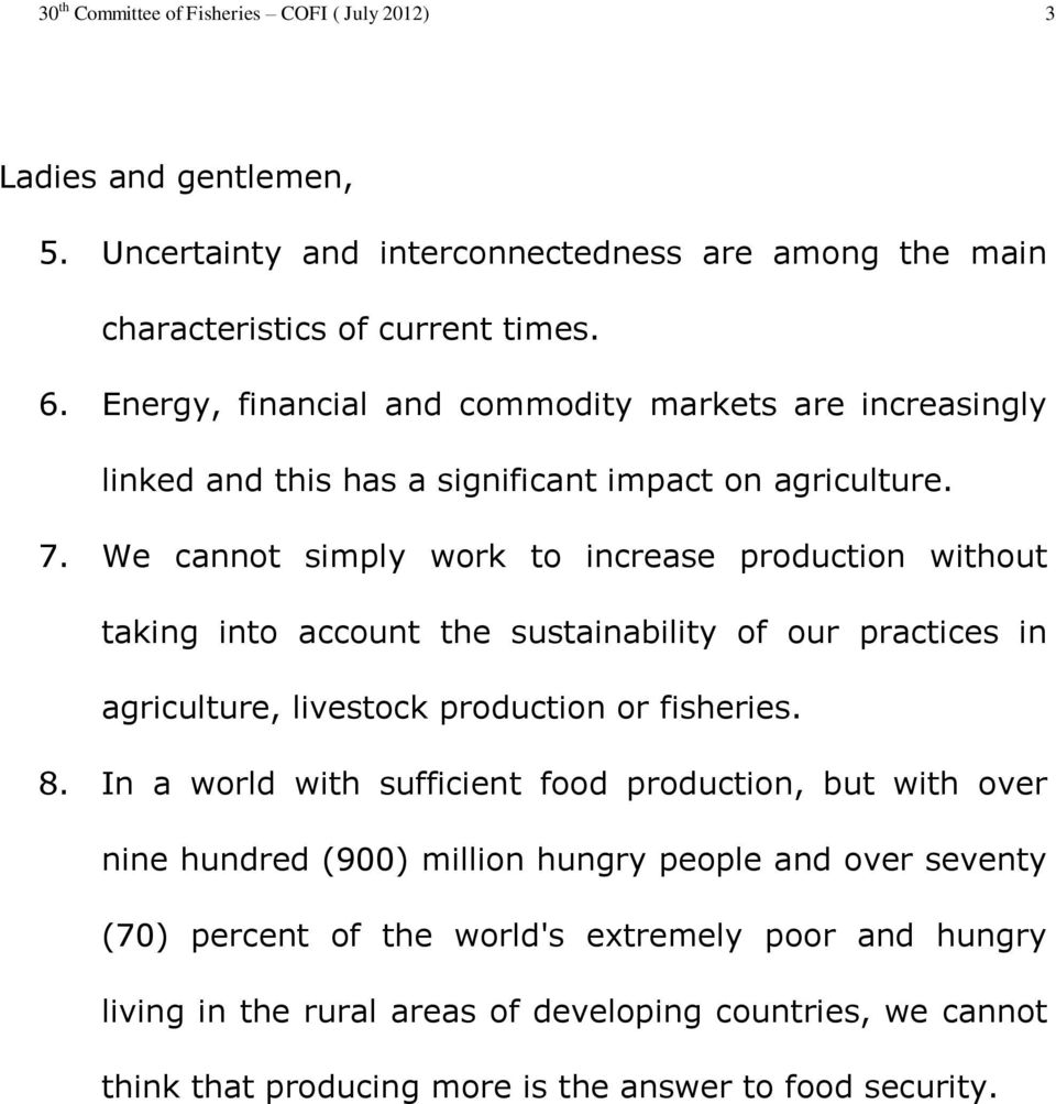 We cannot simply work to increase production without taking into account the sustainability of our practices in agriculture, livestock production or fisheries. 8.