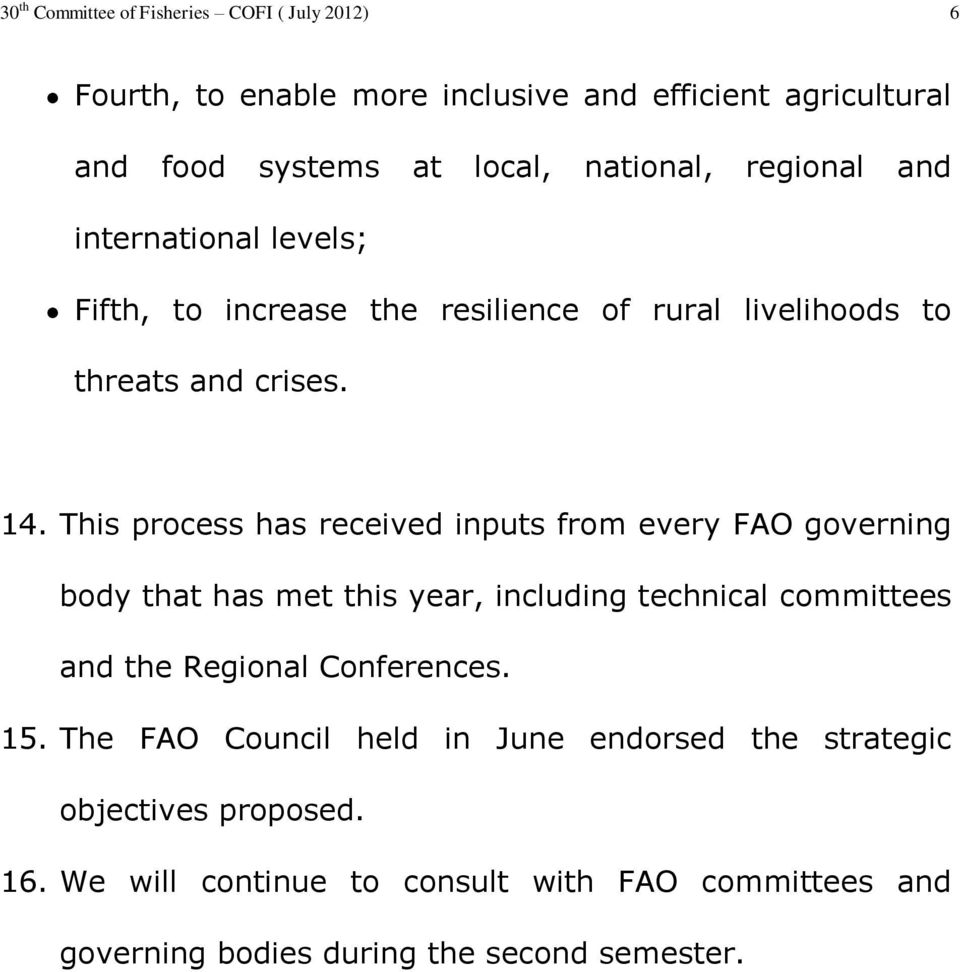 This process has received inputs from every FAO governing body that has met this year, including technical committees and the Regional Conferences.