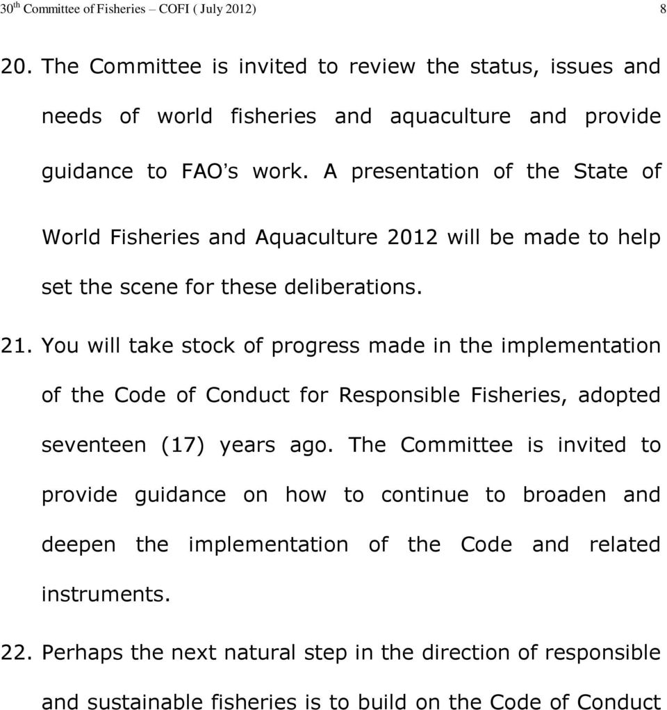 A presentation of the State of World Fisheries and Aquaculture 2012 will be made to help set the scene for these deliberations. 21.