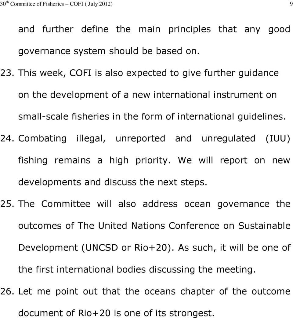 Combating illegal, unreported and unregulated (IUU) fishing remains a high priority. We will report on new developments and discuss the next steps. 25.