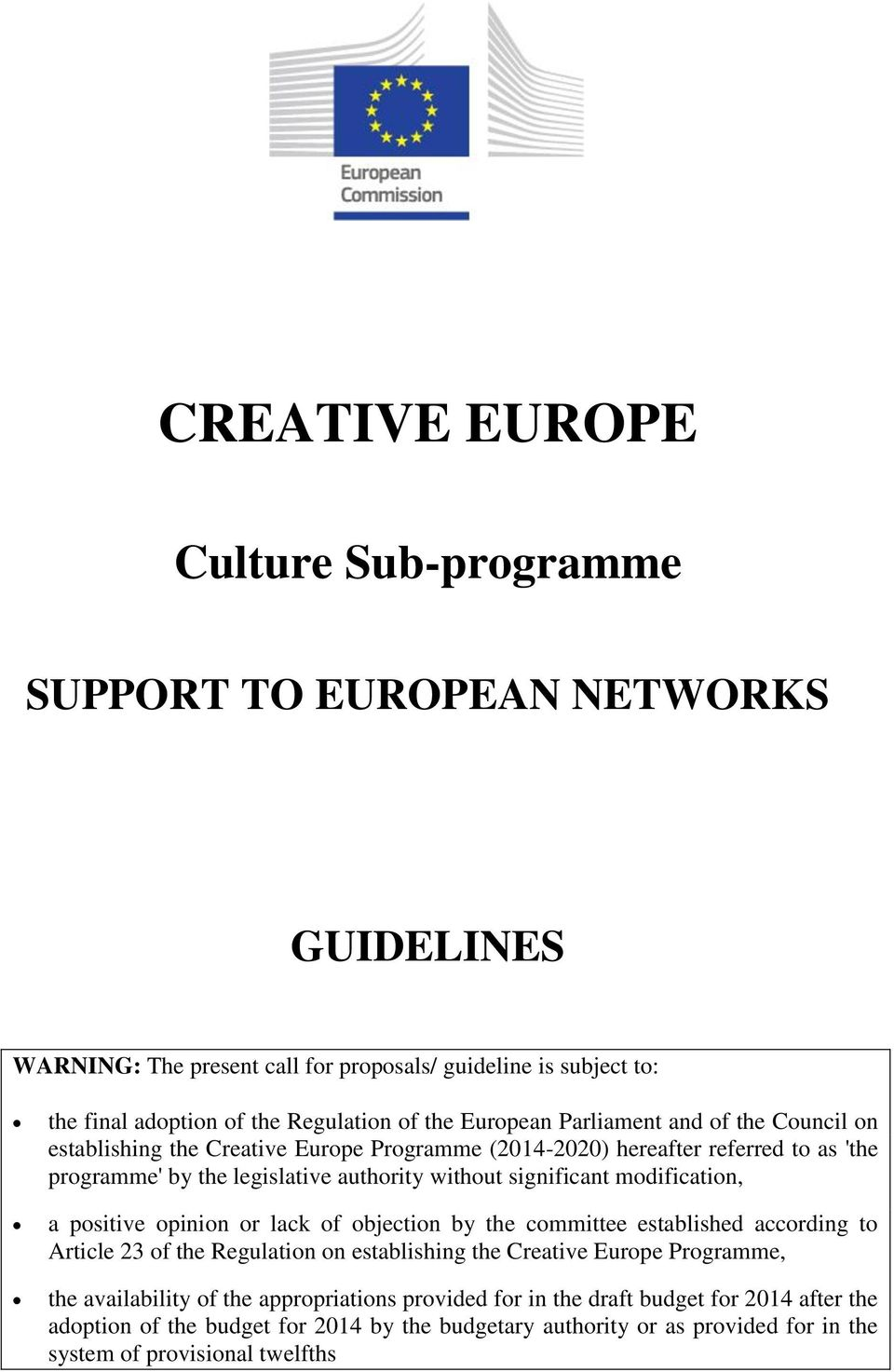modification, a positive opinion or lack of objection by the committee established according to Article 23 of the Regulation on establishing the Creative Europe Programme, the availability