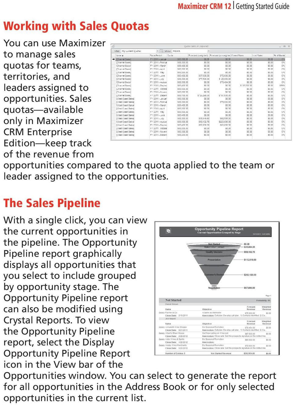 The Sales Pipeline With a single click, you can view the current opportunities in the pipeline.
