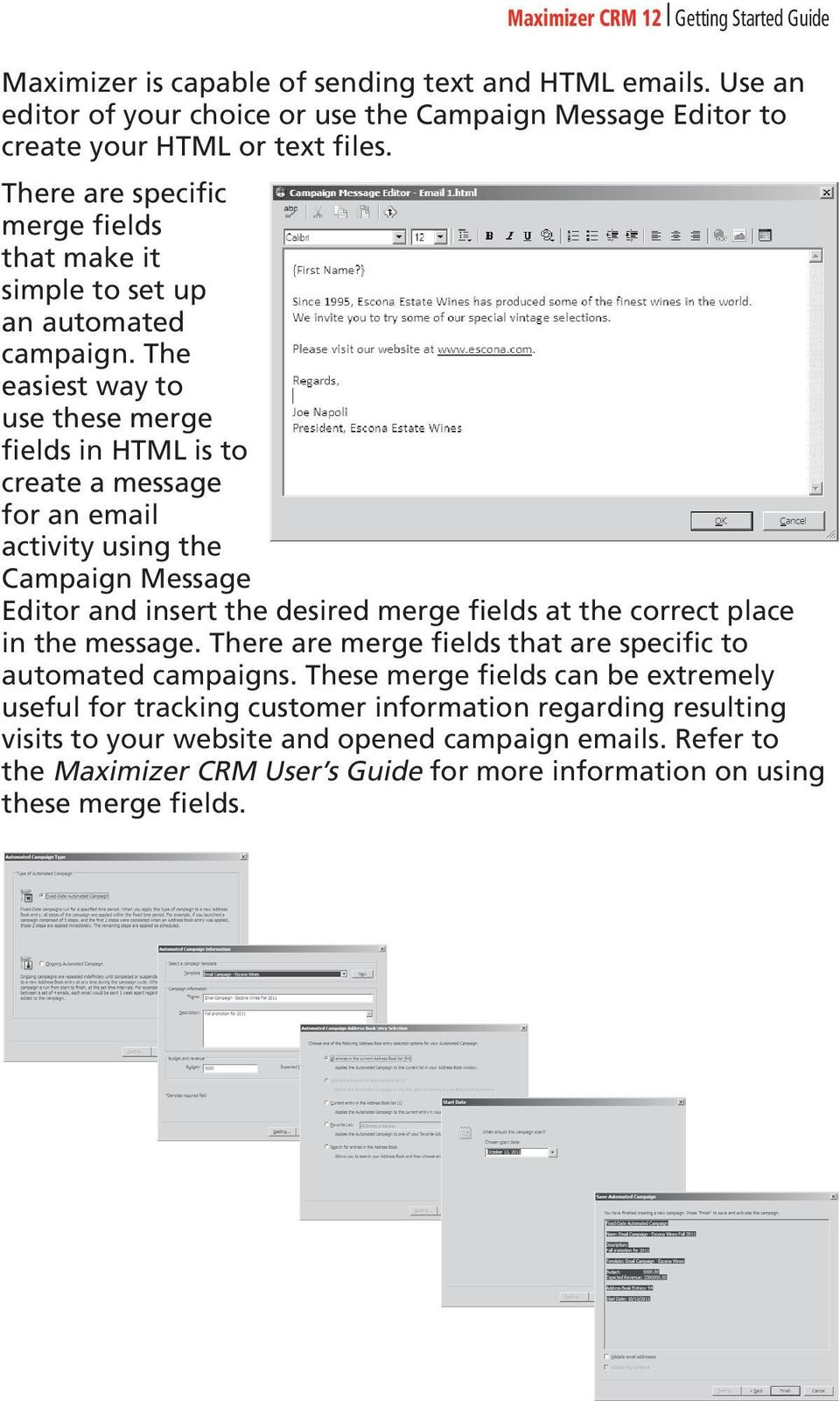 The easiest way to use these merge fields in HTML is to create a message for an email activity using the Campaign Message Editor and insert the desired merge fields at the correct place in the