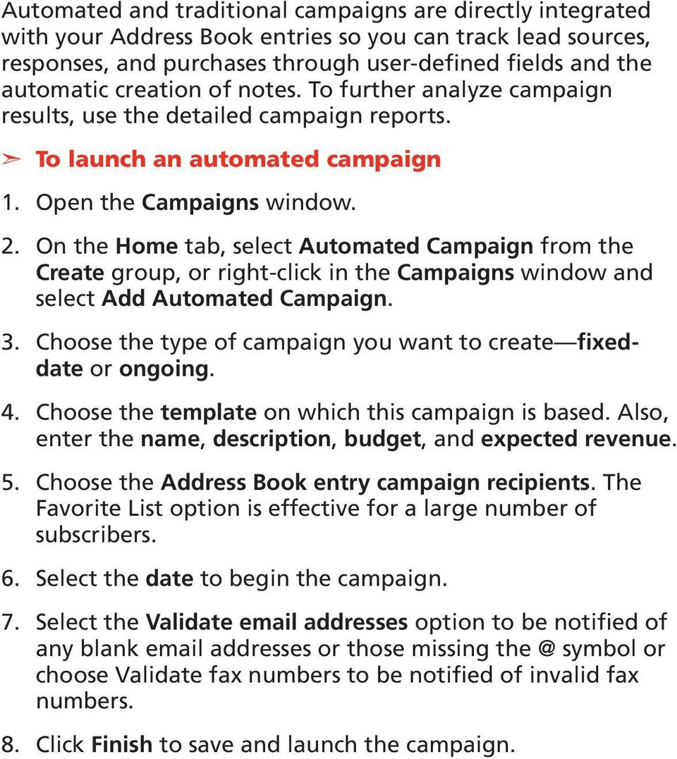 On the Home tab, select Automated Campaign from the Create group, or right-click in the Campaigns window and select Add Automated Campaign.