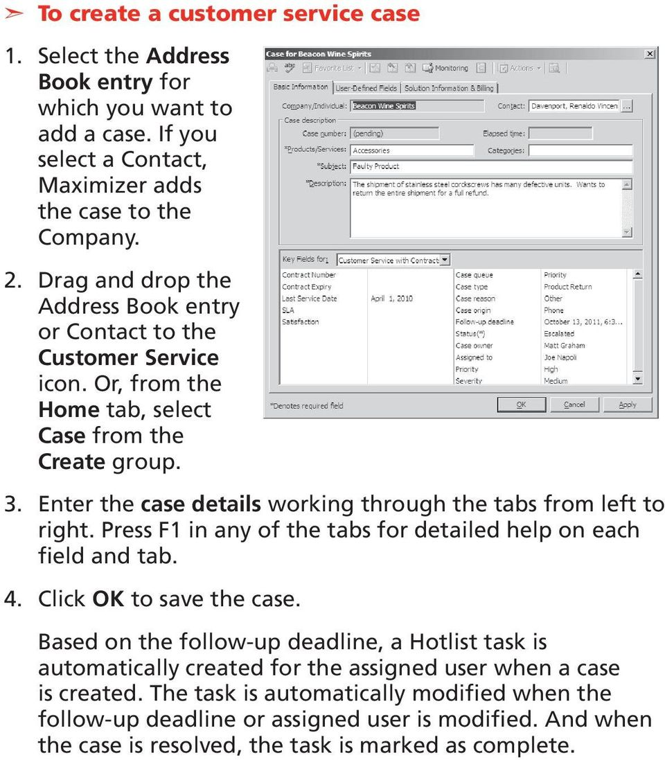 Enter the case details working through the tabs from left to right. Press F1 in any of the tabs for detailed help on each field and tab. 4. Click OK to save the case.