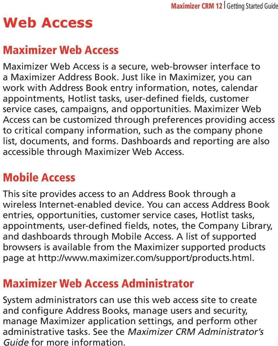 Maximizer Web Access can be customized through preferences providing access to critical company information, such as the company phone list, documents, and forms.