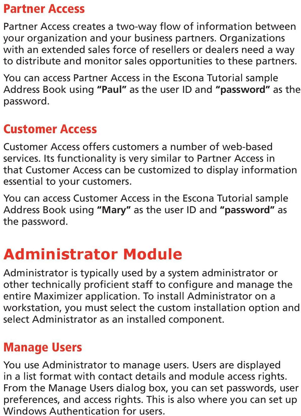 You can access Partner Access in the Escona Tutorial sample Address Book using Paul as the user ID and password as the password.