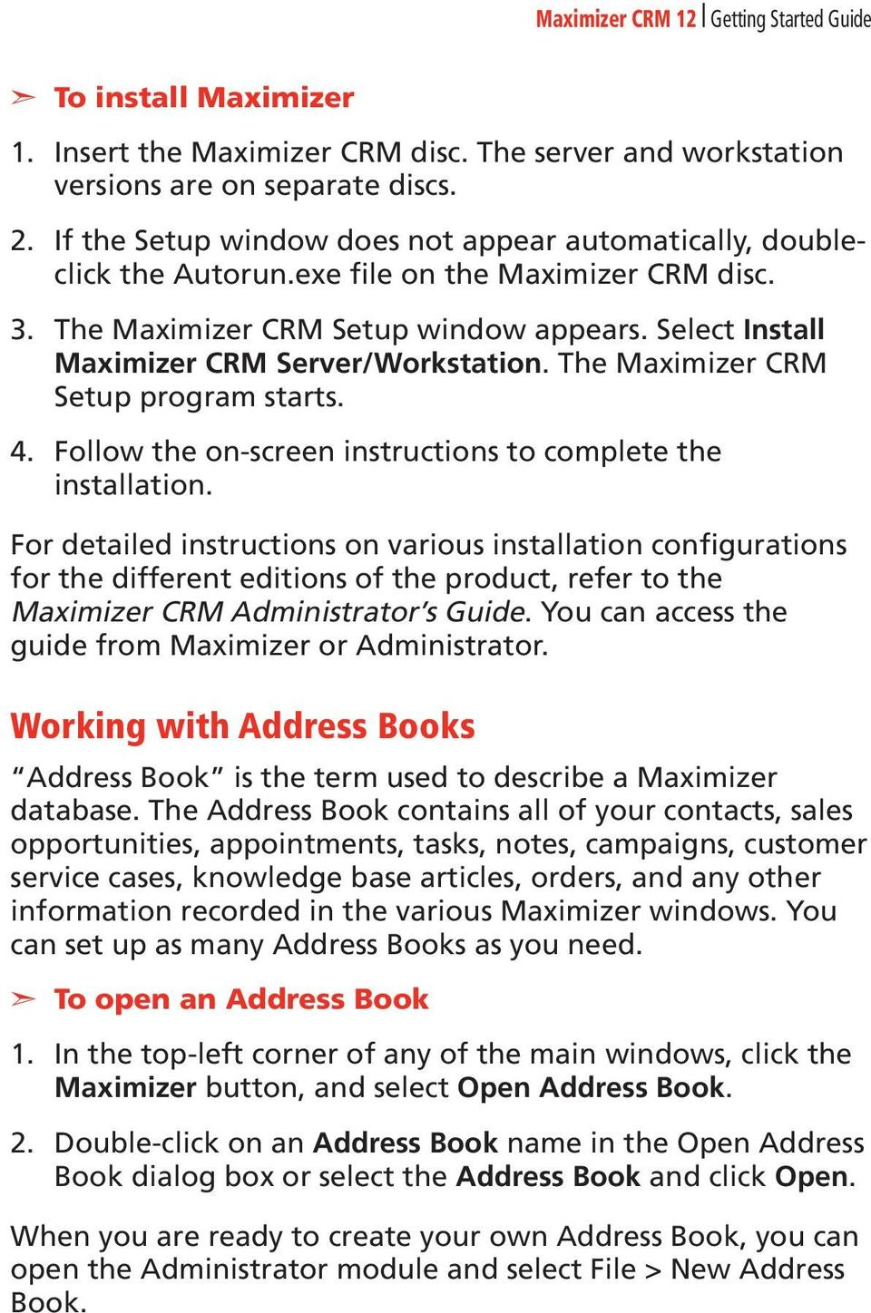 The Maximizer CRM Setup program starts. Follow the on-screen instructions to complete the installation.