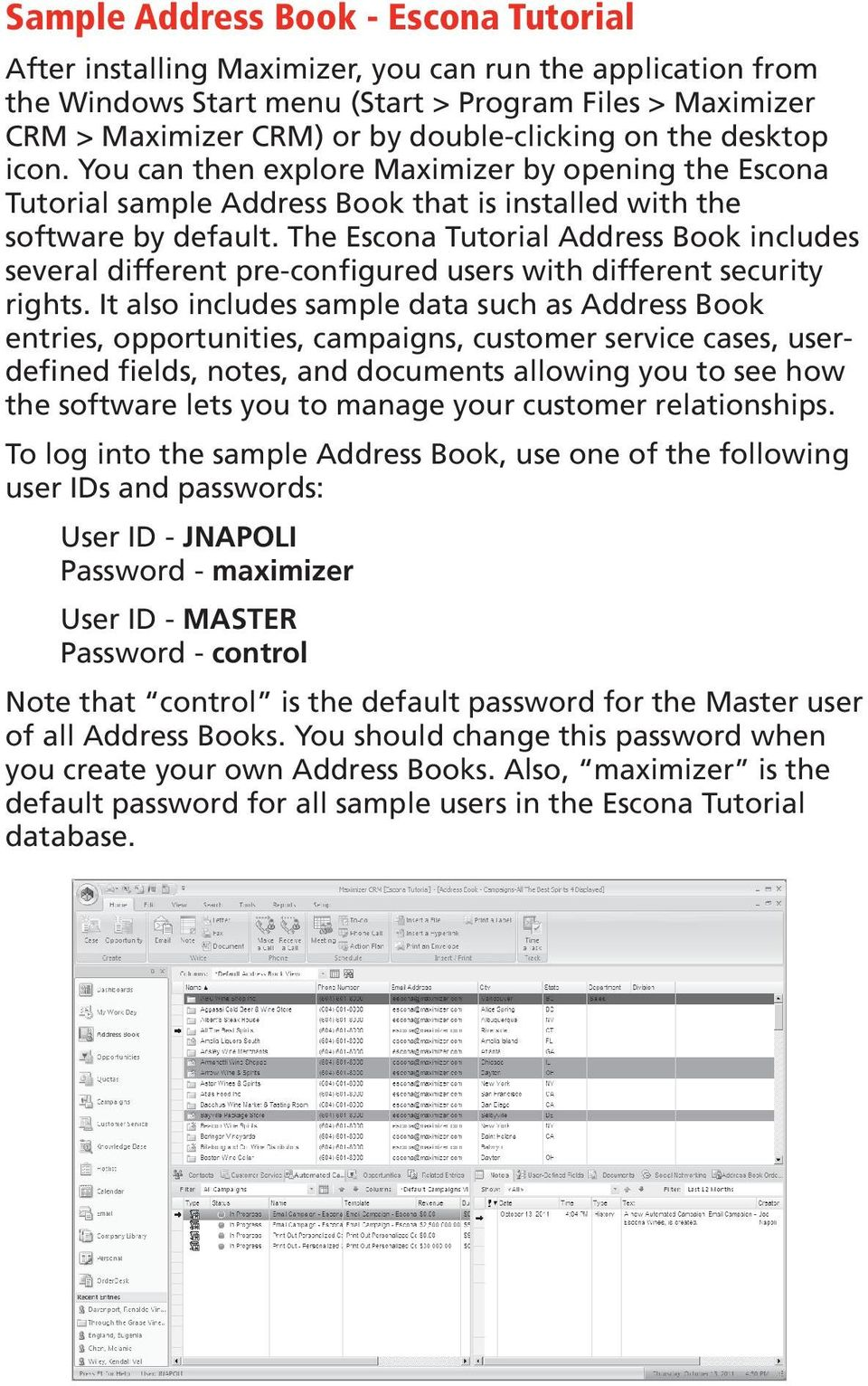 The Escona Tutorial Address Book includes several different pre-configured users with different security rights.