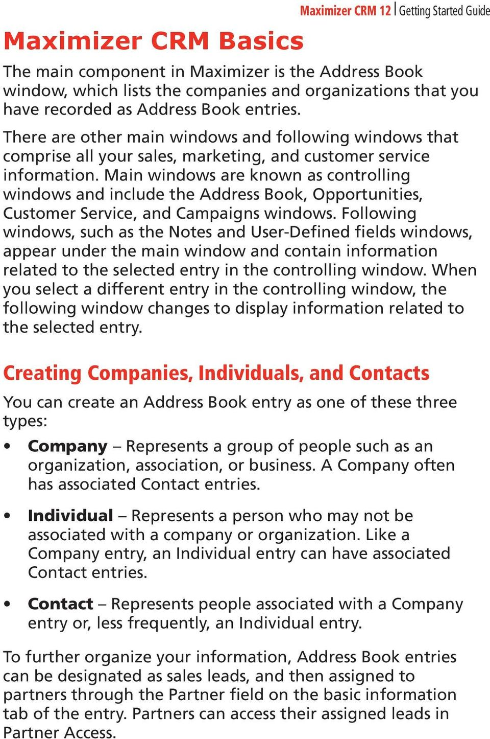 Main windows are known as controlling windows and include the Address Book, Opportunities, Customer Service, and Campaigns windows.