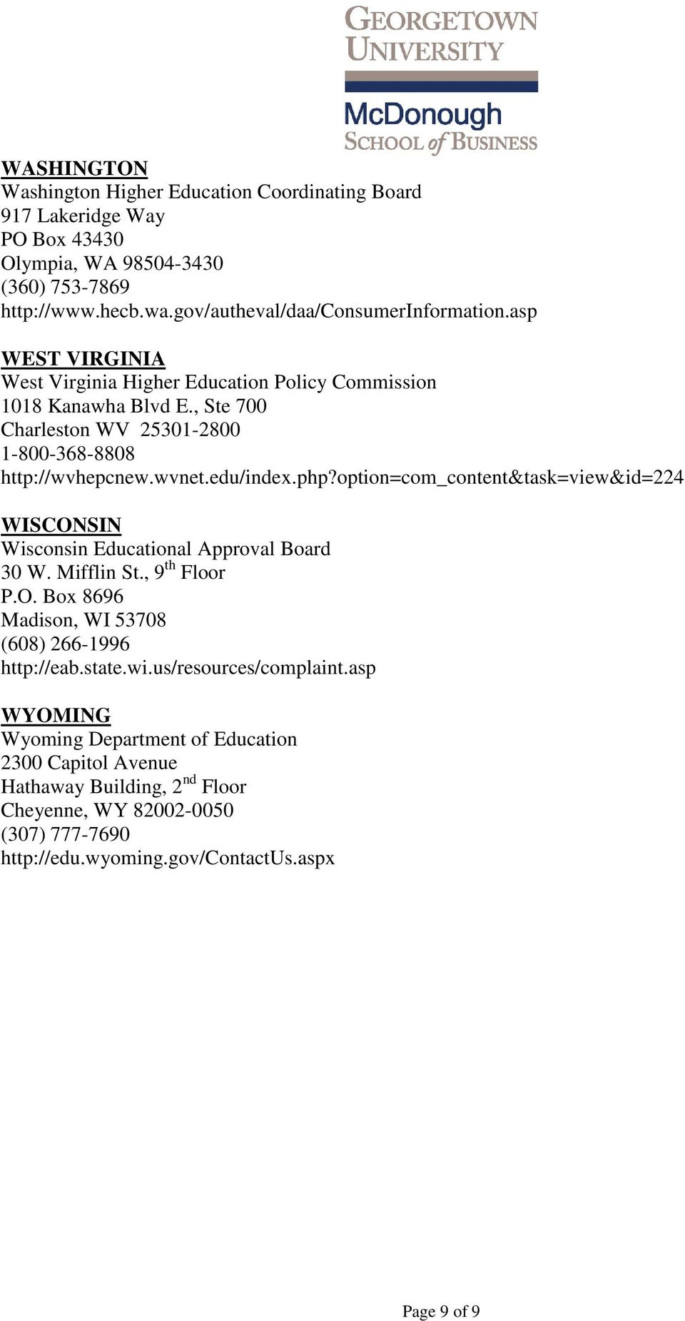 option=com_content&task=view&id=224 WISCONSIN Wisconsin Educational Approval Board 30 W. Mifflin St., 9 th Floor P.O. Box 8696 Madison, WI 53708 (608) 266-1996 http://eab.state.wi.