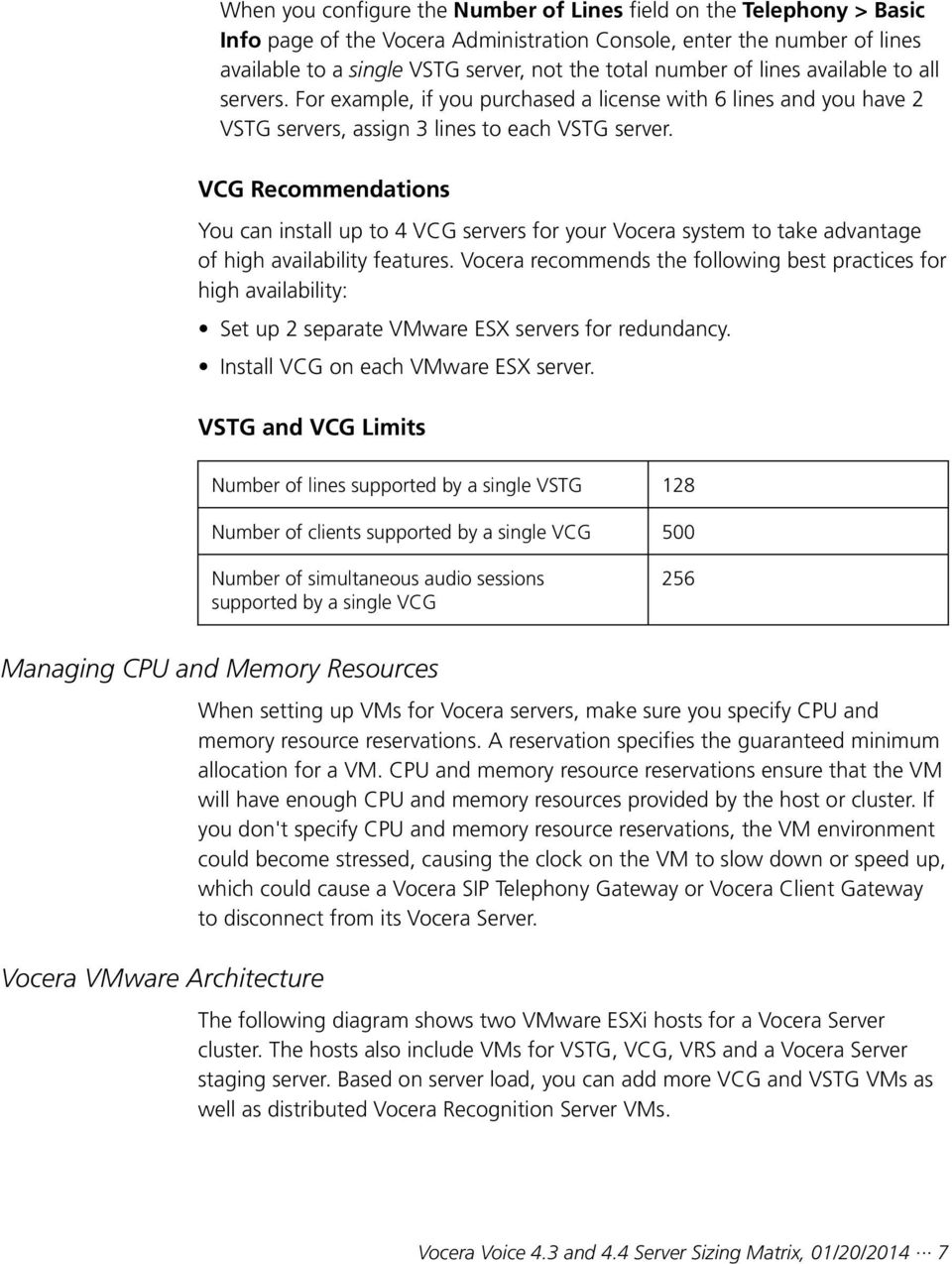 VCG Recommendations You can install up to 4 VCG servers for your Vocera system to take advantage of high availability features.