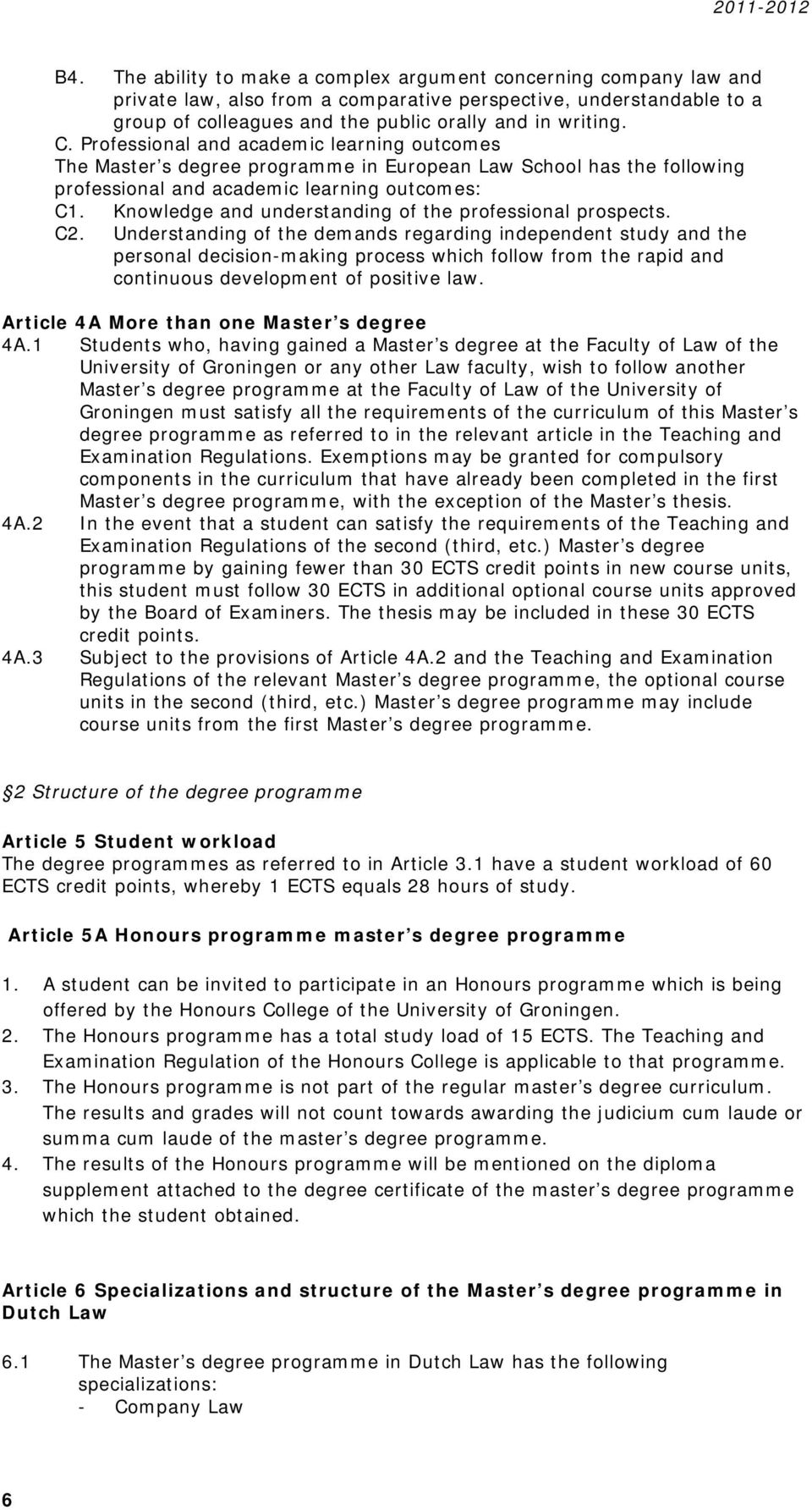 Professional and academic learning outcomes The Master s degree programme in European Law School has the following professional and academic learning outcomes: C1.