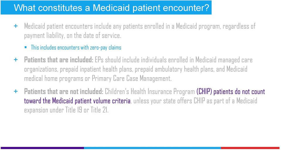 This includes encounters with zero-pay claims + Patients that are included: EPs should include individuals enrolled in Medicaid managed care organizations, prepaid inpatient