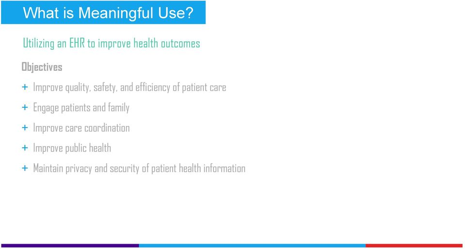 quality, safety, and efficiency of patient care + Engage patients and