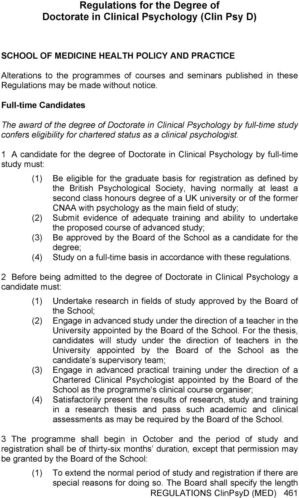 Full-time Candidates The award of the degree of Doctorate in Clinical Psychology by full-time study confers eligibility for chartered status as a clinical psychologist.