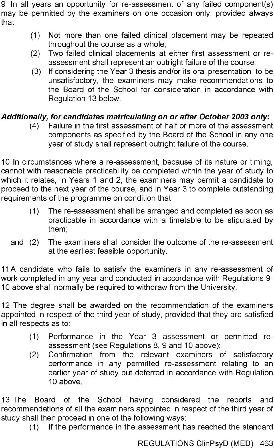 considering the Year 3 thesis and/or its oral presentation to be unsatisfactory, the examiners may make recommendations to the Board of the School for consideration in accordance with Regulation 13