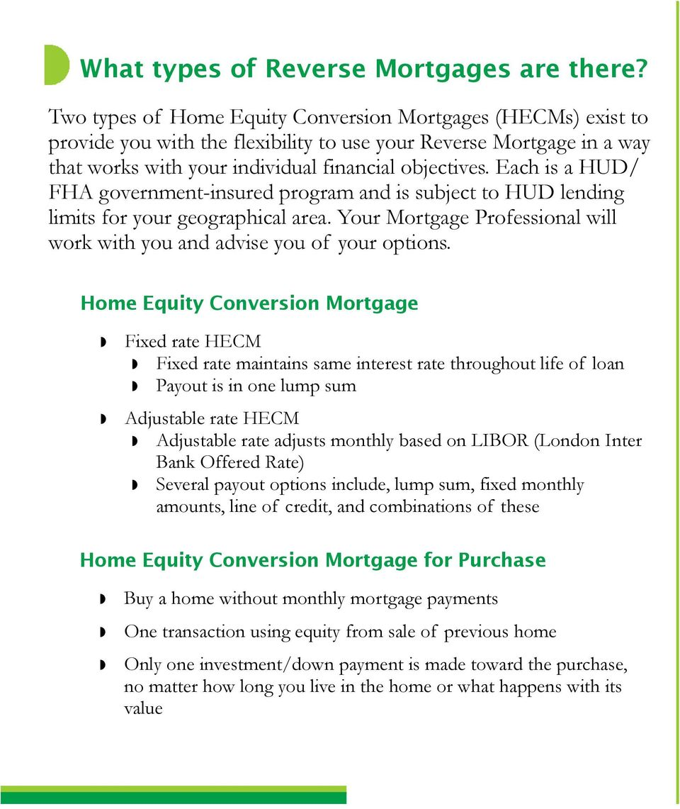Each is a HUD/ FHA government-insured program and is subject to HUD lending limits for your geographical area. Your Mortgage Professional will work with you and advise you of your options.