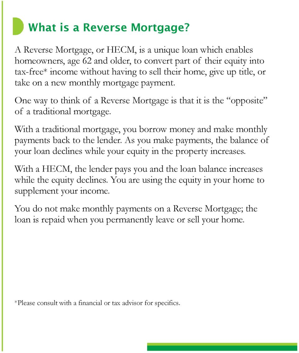 take on a new monthly mortgage payment. One way to think of a Reverse Mortgage is that it is the opposite of a traditional mortgage.