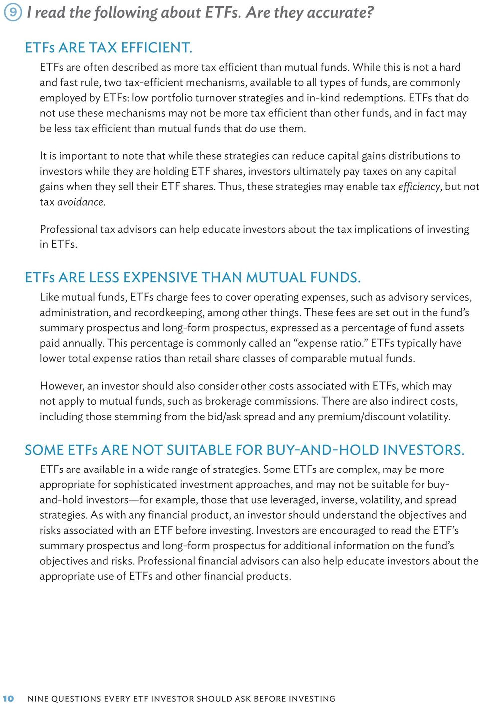 ETFs that do not use these mechanisms may not be more tax efficient than other funds, and in fact may be less tax efficient than mutual funds that do use them.