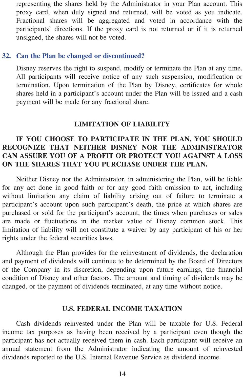 Can the Plan be changed or discontinued? Disney reserves the right to suspend, modify or terminate the Plan at any time.