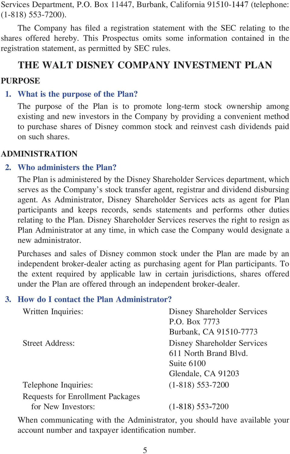 The purpose of the Plan is to promote long-term stock ownership among existing and new investors in the Company by providing a convenient method to purchase shares of Disney common stock and reinvest