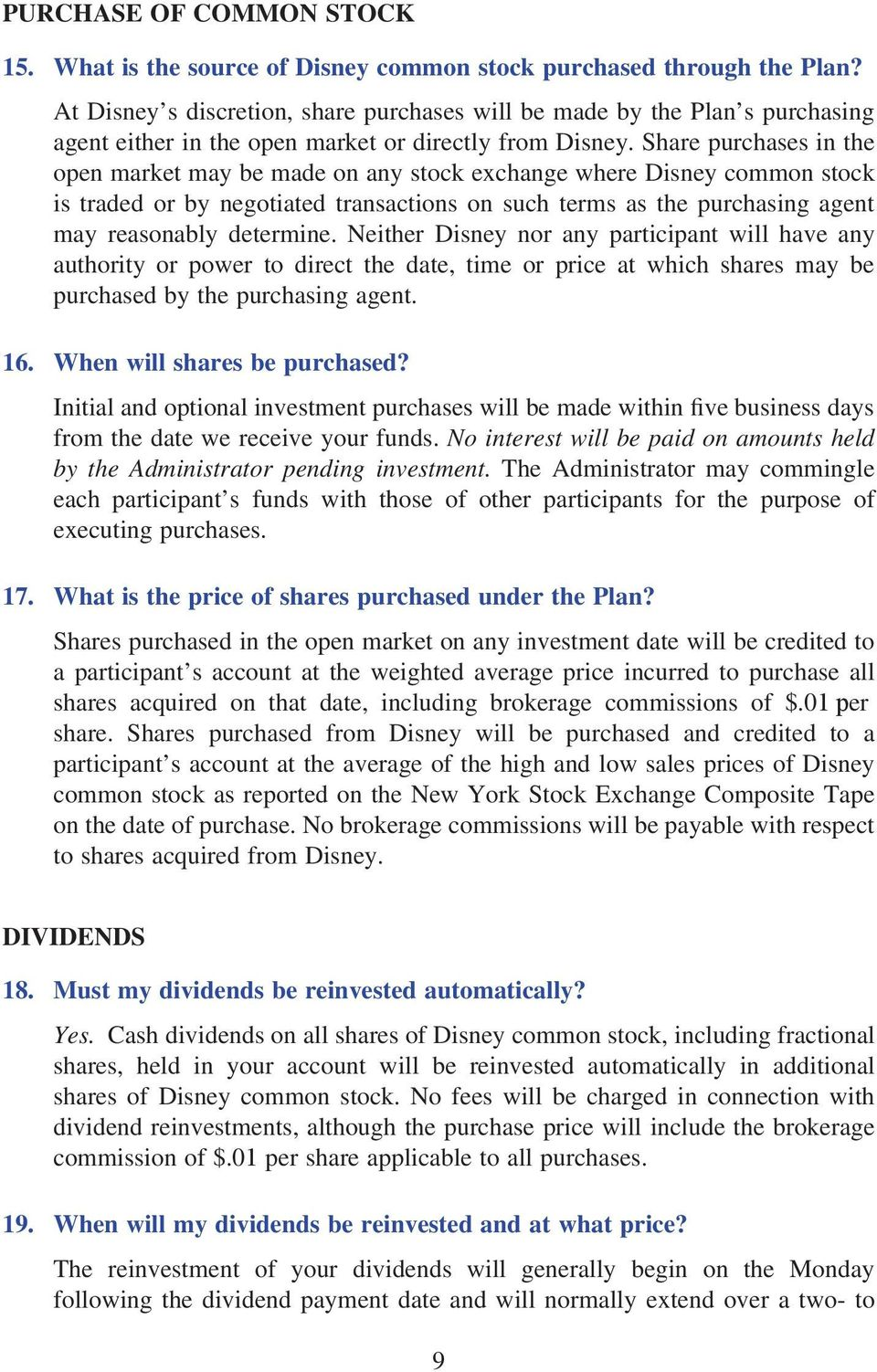 Share purchases in the open market may be made on any stock exchange where Disney common stock is traded or by negotiated transactions on such terms as the purchasing agent may reasonably determine.
