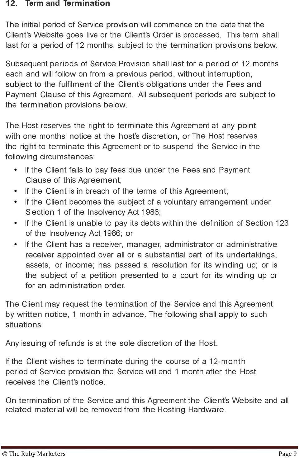 Subsequent periods of Service Provision shall last for a period of 12 months each and will follow on from a previous period, without interruption, subject to the fulfilment of the Client s