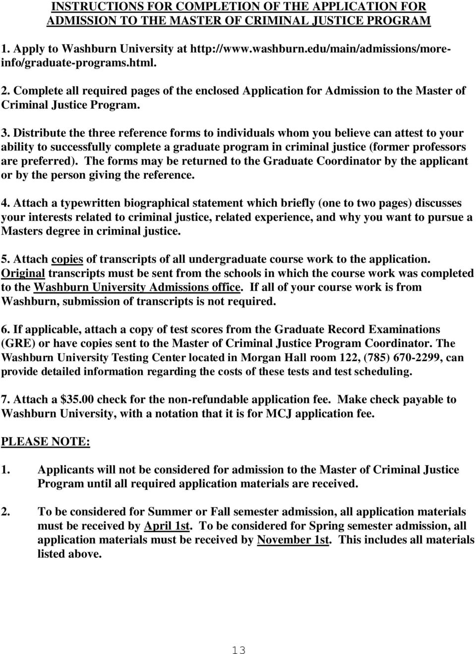 Distribute the three reference forms to individuals whom you believe can attest to your ability to successfully complete a graduate program in criminal justice (former professors are preferred).