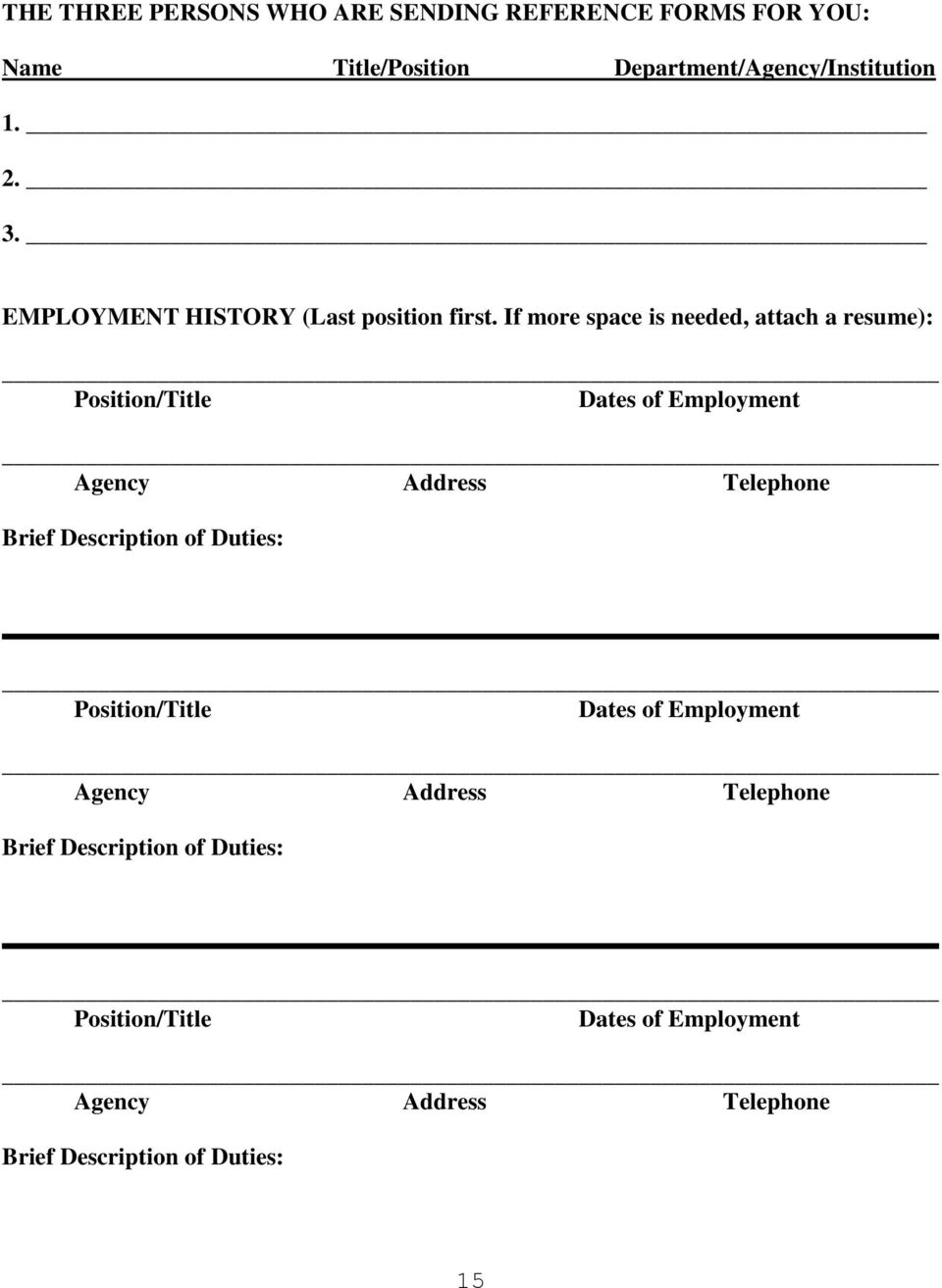 If more space is needed, attach a resume): Position/Title Dates of Employment Agency Address Telephone Brief
