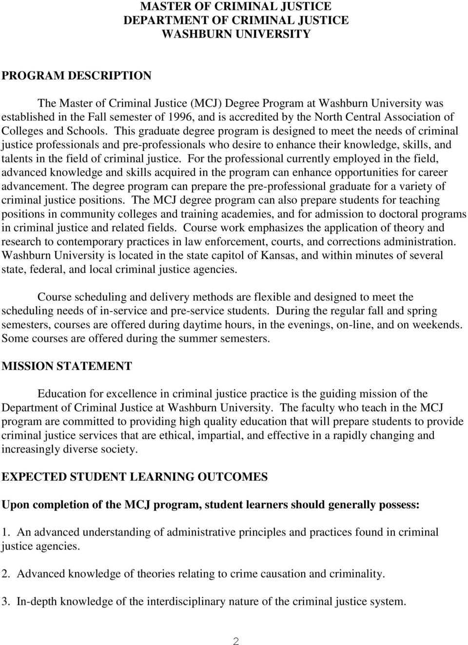 This graduate degree program is designed to meet the needs of criminal justice professionals and pre-professionals who desire to enhance their knowledge, skills, and talents in the field of criminal