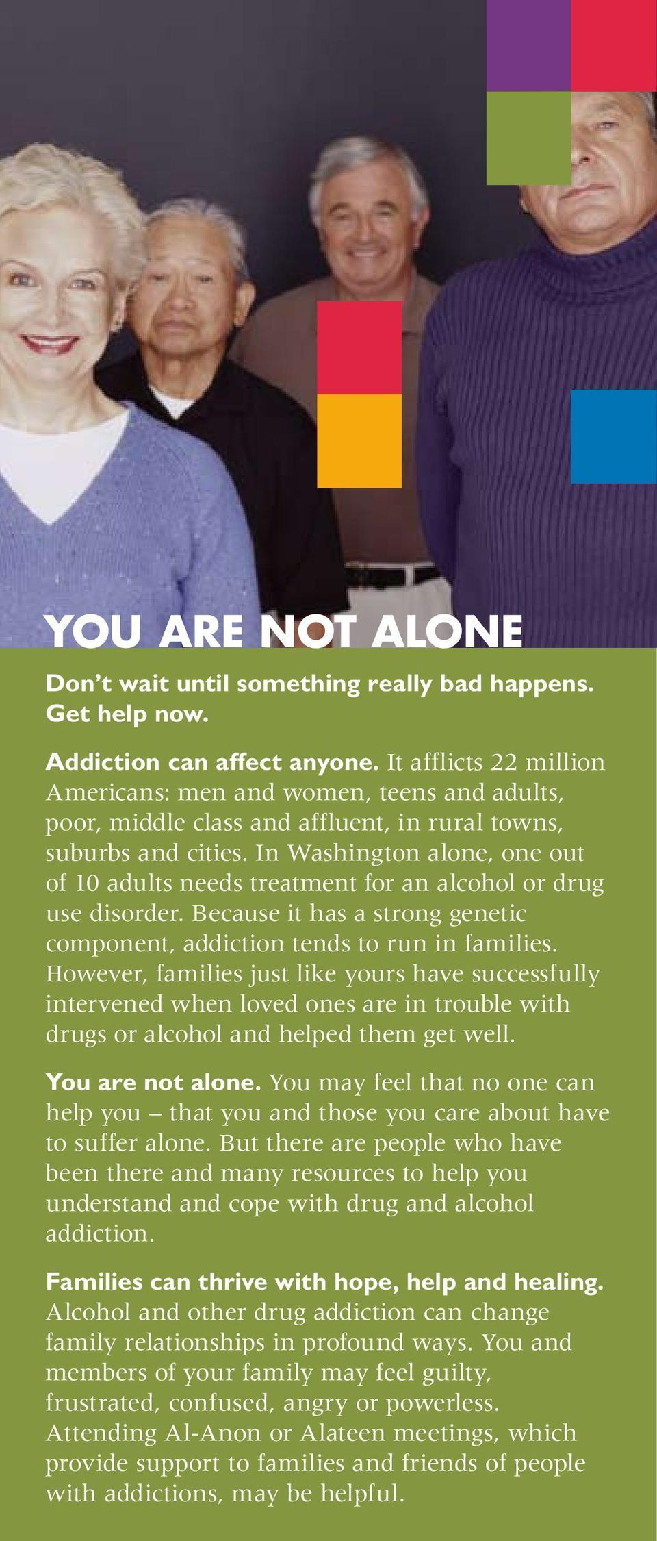 In Washington alone, one out of 10 adults needs treatment for an alcohol or drug use disorder. Because it has a strong genetic component, addiction tends to run in families.