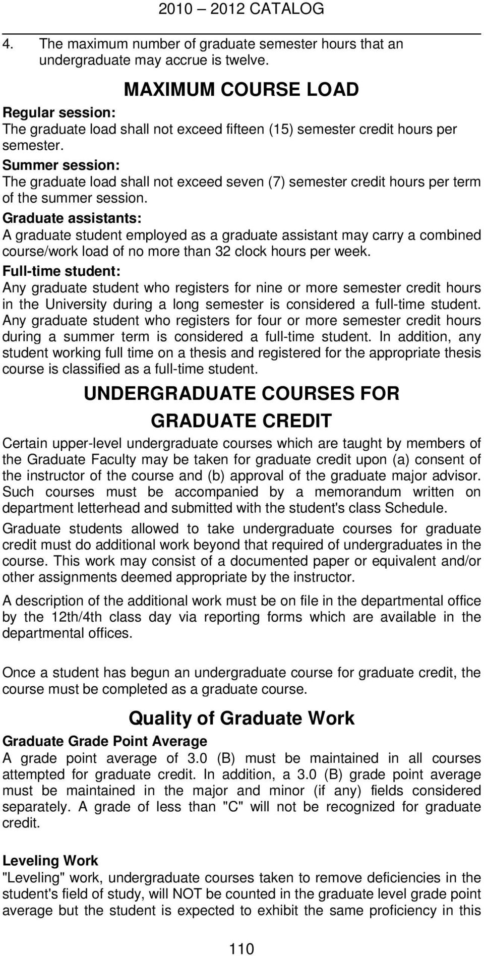 Summer session: The graduate load shall not exceed seven (7) semester credit hours per term of the summer session.