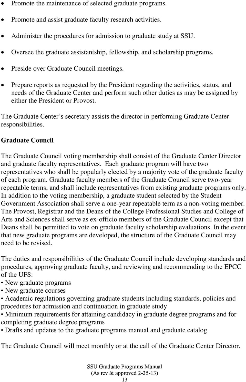 Prepare reports as requested by the President regarding the activities, status, and needs of the Graduate Center and perform such other duties as may be assigned by either the President or Provost.